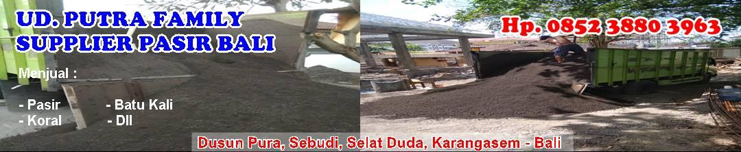 UD. PUTRA FAMILY - Supplier Pasir Karangasem Bali